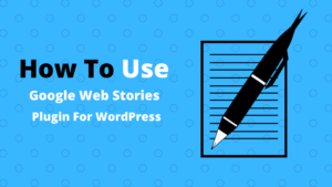 Read more about the article How To Use The Google Web Stories Plugin For WordPress 2021