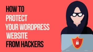 Read more about the article How to Protect Your WordPress Website From Hackers In 2021