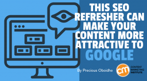Read more about the article This SEO Refresher Can Make Your Content More Attractive to Google